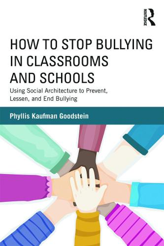How to Stop Bullying in Classrooms and Schools: Using Social Architecture to Prevent, Lessen, and End Bullying (Paperback)