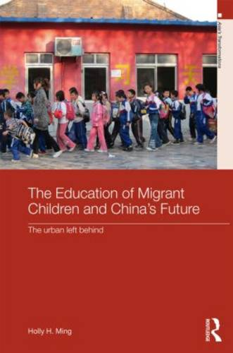The Education of Migrant Children and China's Future: The Urban Left Behind - Routledge Studies in Asia's Transformations (Hardback)