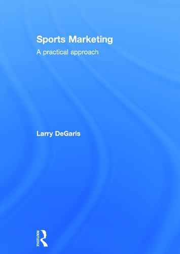 Sports Marketing: A Practical Approach (Hardback)
