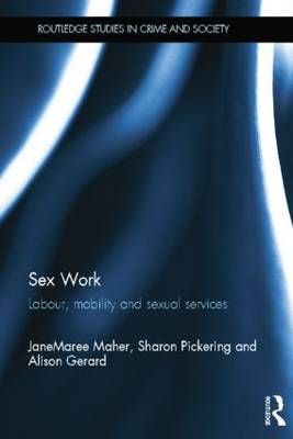 Sex Work: Labour, Mobility and Sexual Services - Routledge Studies in Crime and Society (Paperback)