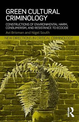 Green Cultural Criminology: Constructions of Environmental Harm, Consumerism, and Resistance to Ecocide - New Directions in Critical Criminology (Paperback)