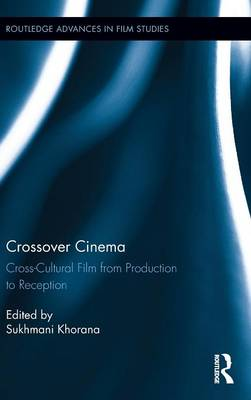 Crossover Cinema: Cross-Cultural Film from Production to Reception - Routledge Advances in Film Studies (Hardback)