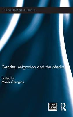 Gender, Migration and the Media - Ethnic & Racial Studies (Hardback)