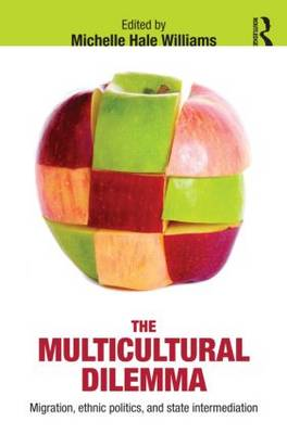 The Multicultural Dilemma: Migration, Ethnic Politics, and State Intermediation (Paperback)