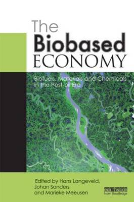 The Biobased Economy: Biofuels, Materials and Chemicals in the Post-oil Era (Paperback)