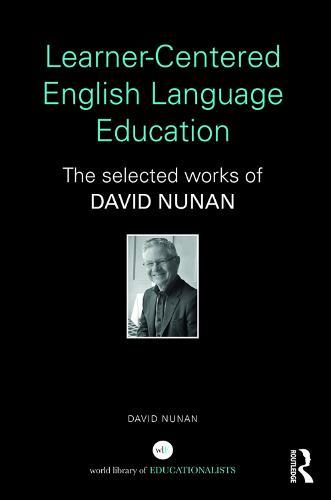 Learner-Centered English Language Education: The Selected Works of David Nunan (Hardback)