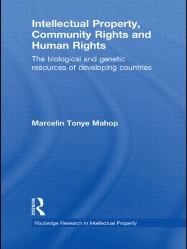 Intellectual Property, Community Rights and Human Rights: The Biological and Genetic Resources of Developing Countries (Paperback)
