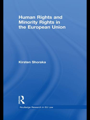 Human Rights and Minority Rights in the European Union - Routledge Research in EU Law (Paperback)