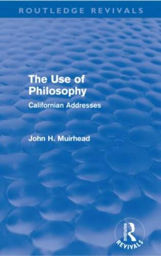 The Use of Philosophy: Californian Addresses - Routledge Revivals (Paperback)