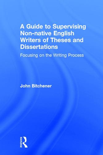 A Guide to Supervising Non-native English Writers of Theses and Dissertations: Focusing on the Writing Process (Hardback)