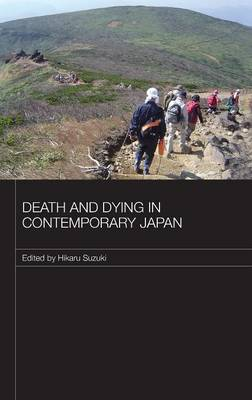 Death and Dying in Contemporary Japan - Japan Anthropology Workshop Series (Hardback)