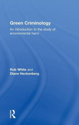 Green Criminology: An Introduction to the Study of Environmental Harm (Hardback)