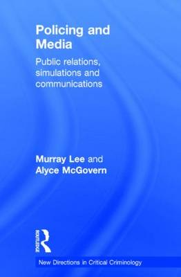 Policing and Media: Public Relations, Simulations and Communications - New Directions in Critical Criminology (Hardback)
