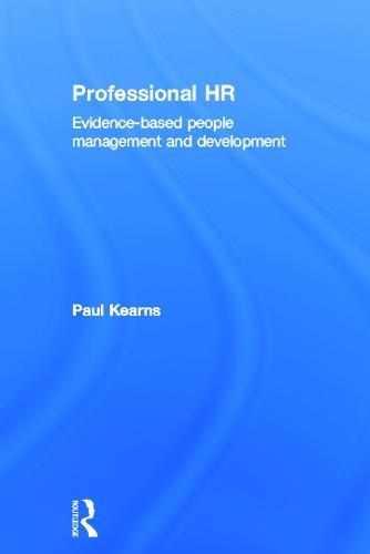 Professional HR: Evidence- Based People Management and Development (Hardback)