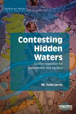 Contesting Hidden Waters: Conflict Resolution for Groundwater and Aquifers - Earthscan Water Text (Paperback)
