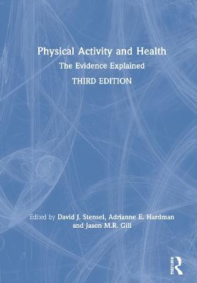 Physical Activity and Health: The Evidence Explained (Hardback)