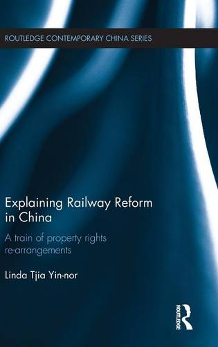 Explaining Railway Reform in China: A Train of Property Rights Re-arrangements - Routledge Contemporary China Series (Hardback)