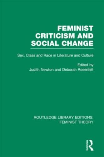 Feminist Criticism and Social Change: Sex, class and race in literature and culture - Routledge Library Editions: Feminist Theory (Hardback)