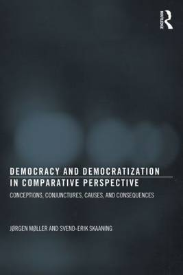 Democracy and Democratization in Comparative Perspective: Conceptions, Conjunctures, Causes, and Consequences - Democratization Studies (Paperback)