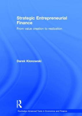 Strategic Entrepreneurial Finance: From Value Creation to Realization - Routledge Advanced Texts in Economics and Finance (Hardback)