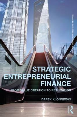 Strategic Entrepreneurial Finance: From Value Creation to Realization - Routledge Advanced Texts in Economics and Finance (Paperback)
