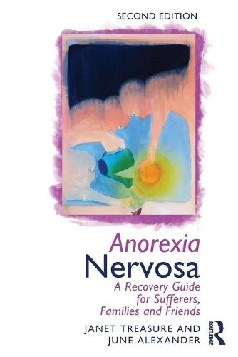 Anorexia Nervosa: A Recovery Guide for Sufferers, Families and Friends (Paperback)