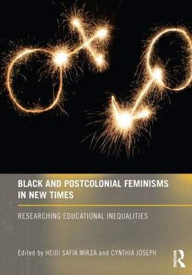 Black and Postcolonial Feminisms in New Times: Researching Educational Inequalities (Paperback)