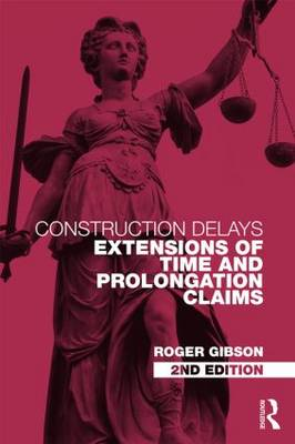Construction Delays: Extensions of Time and Prolongation Claims (Hardback)