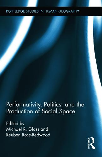 Performativity, Politics, and the Production of Social Space - Routledge Studies in Human Geography (Hardback)