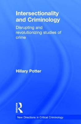Intersectionality and Criminology: Disrupting and revolutionizing studies of crime - New Directions in Critical Criminology (Hardback)