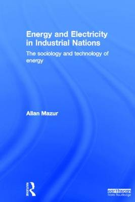 Energy and Electricity in Industrial Nations: The Sociology and Technology of Energy (Hardback)