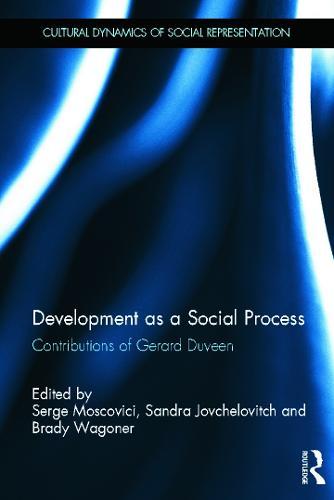 Development as a Social Process: Contributions of Gerard Duveen - Cultural Dynamics of Social Representation (Hardback)