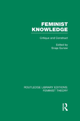 Feminist Knowledge: Critique and Construct - Routledge Library Editions: Feminist Theory (Hardback)