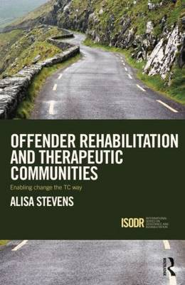 Offender Rehabilitation and Therapeutic Communities: Enabling Change the TC way - International Series on Desistance and Rehabilitation (Paperback)
