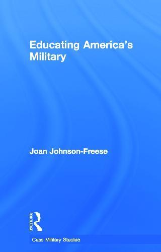 Educating America's Military - Cass Military Studies (Hardback)