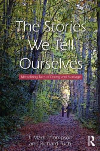 The Stories We Tell Ourselves: Mentalizing Tales of Dating and Marriage (Paperback)