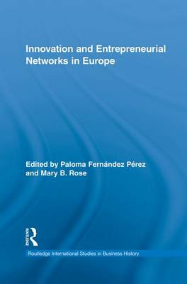 Innovation and Entrepreneurial Networks in Europe - Routledge International Studies in Business History (Paperback)