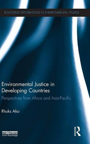 Environmental Justice in Developing Countries: Perspectives from Africa and Asia-Pacific - Routledge Explorations in Environmental Studies (Hardback)