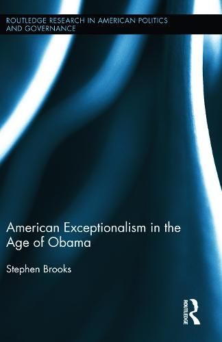 American Exceptionalism in the Age of Obama - Routledge Research in American Politics and Governance (Hardback)