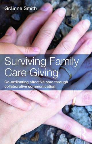Surviving Family Care Giving: Co-ordinating effective care through collaborative communication (Paperback)