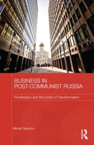 Business in Post-Communist Russia: Privatisation and the Limits of Transformation - Routledge Contemporary Russia and Eastern Europe Series (Hardback)