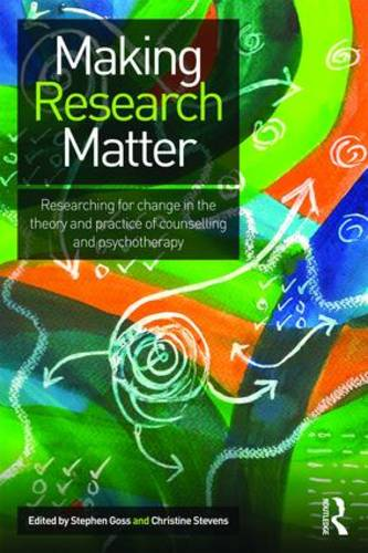 Making Research Matter: Researching for change in the theory and practice of counselling and psychotherapy (Paperback)