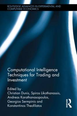Computational Intelligence Techniques for Trading and Investment - Routledge Advances in Experimental and Computable Economics (Hardback)
