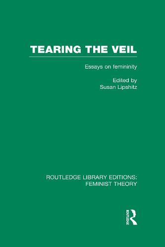 Tearing the Veil: Essays on Femininity - Routledge Library Editions: Feminist Theory (Hardback)