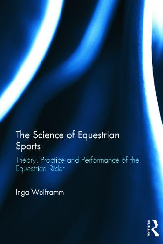 The Science of Equestrian Sports: Theory, Practice and Performance of the Equestrian Rider (Hardback)