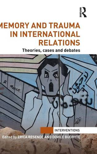 Memory and Trauma in International Relations: Theories, Cases and Debates (Hardback)