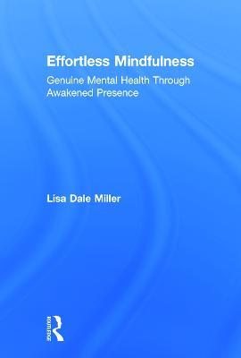 Effortless Mindfulness: Genuine Mental Health Through Awakened Presence (Hardback)