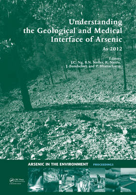 Understanding the Geological and Medical Interface of Arsenic - As 2012: Proceedings of the 4th International Congress on Arsenic in the Environment, 22-27 July 2012, Cairns, Australia - Arsenic in the Environment - Proceedings (Hardback)