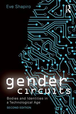 Gender Circuits: Bodies and Identities in a Technological Age - Sociology Re-Wired (Paperback)