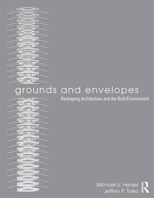 Grounds and Envelopes: Reshaping Architecture and the Built Environment (Hardback)